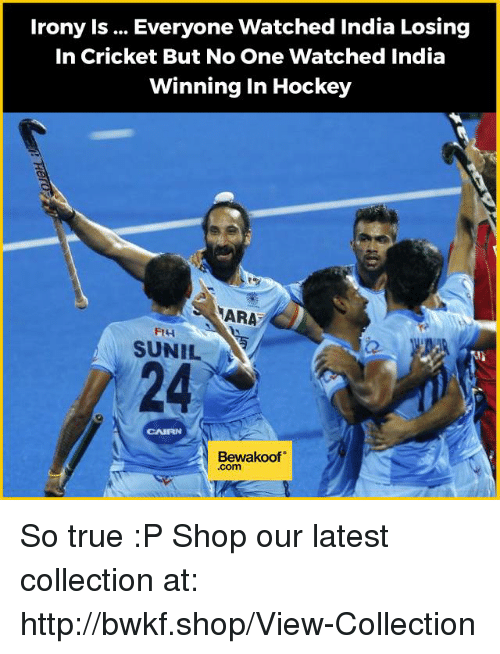 nara: irony is... Everyone Watched India Losing  In Cricket But No One Watched India  Winning in Hockey  NARA  FILA  SUNIL  Bewakoof So true :P  Shop our latest collection at: http://bwkf.shop/View-Collection