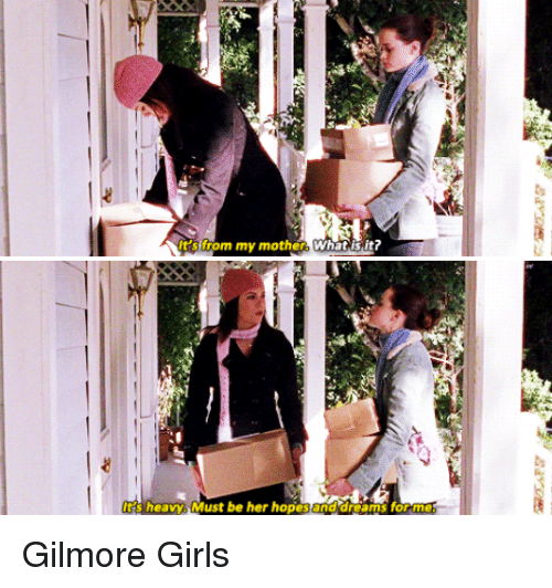 Gilmore Girls: irs from my mother what is it?  heavy Must be her hopes and dreams for me  Asp Gilmore Girls