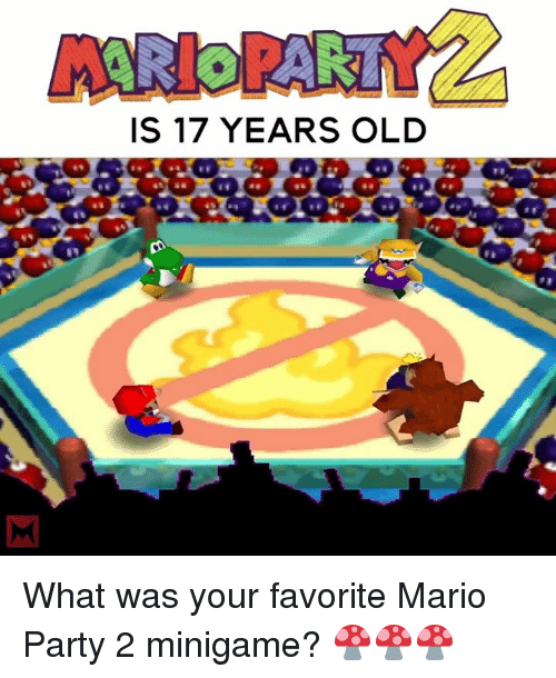 mario party: IS 17 YEARS OLD What was your favorite Mario Party 2 minigame? 🍄🍄🍄