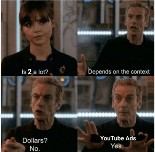 tos: Is 2 a lot?  Depends on the context  YouTube Ads  Dollars?  Yes.  No.  tos