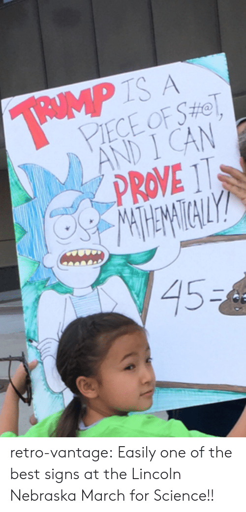 Best Signs: IS A  PIECE OF SHe  ND I CAN  PROVE 111  45 retro-vantage:  Easily one of the best signs at the Lincoln Nebraska March for Science!!