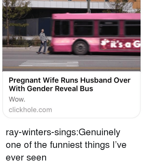 Clickhole: i's aG  Pregnant Wife Runs Husband Over  With Gender Reveal Bus  Wow.  clickhole.com ray-winters-sings:Genuinely one of the funniest things I've ever seen