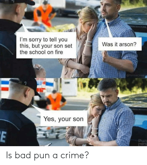 pun: Is bad pun a crime?