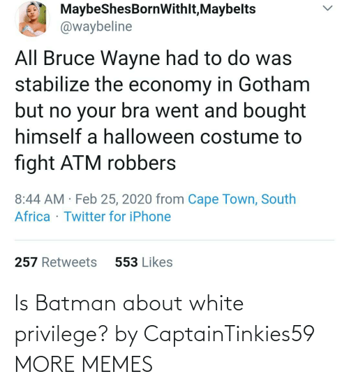 privilege: Is Batman about white privilege? by CaptainTinkies59 MORE MEMES