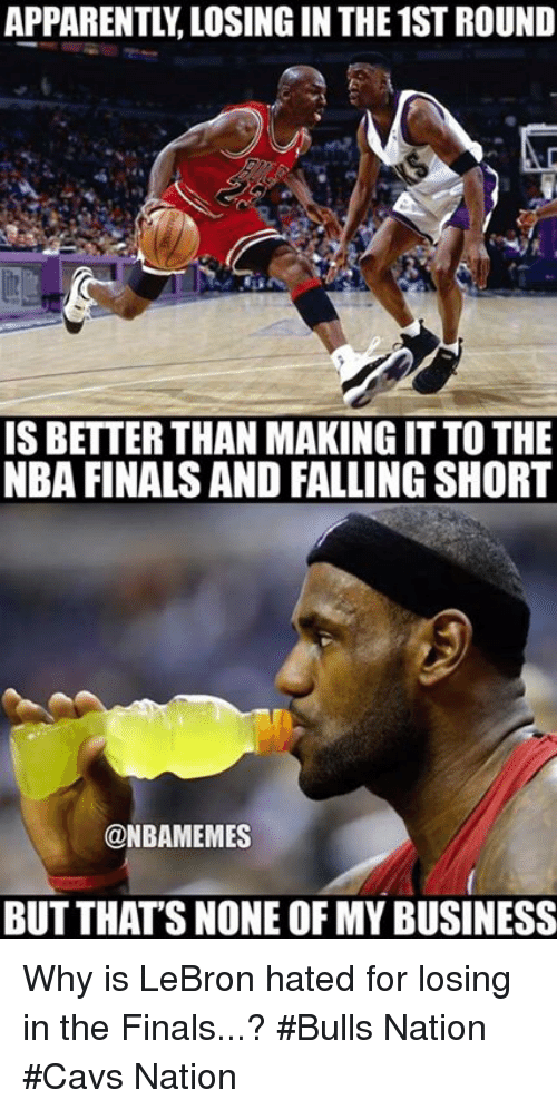 Cavs, Finals, and Nba: IS BETTER THAN MAKINGIT TO THE  NBA FINALS AND FALLING SHORT  @NBAMEMES  BUTTHATS NONE OF MY BUSINESS Why is LeBron hated for losing in the Finals...? #Bulls Nation #Cavs Nation