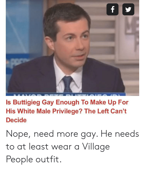village people: Is Buttigieg Gay Enough To Make Up For  His White Male Privilege? The Left Can't  Decide Nope, need more gay. He needs to at least wear a Village People outfit.