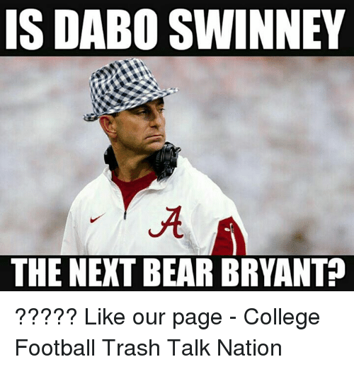 College Football, Memes, and 🤖: IS DABO SWINNEY  THE NEXT BEAR BRYANTP ?????  Like our page - College Football Trash Talk Nation