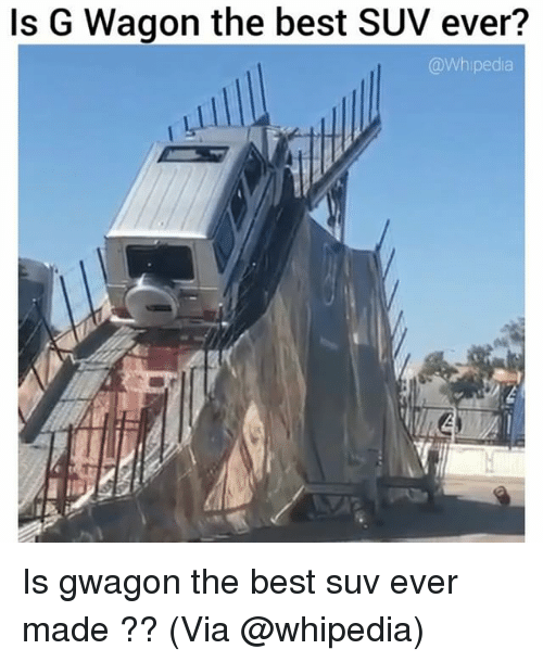 Funniest Memes Ever Created : Is g wagon the best suv ever gwagon