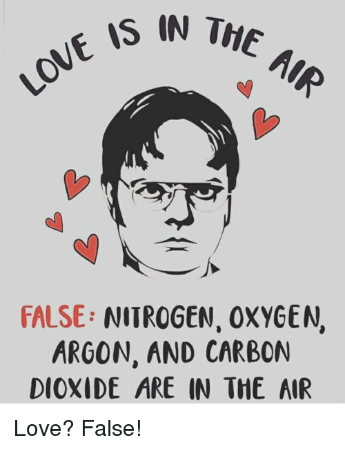 nitrogen: IS IN THE  FALSE: NITROGEN, OXYGEN,  ARGON, AND CARBON  DIOXIDE ARE IN THE AIR Love? False!