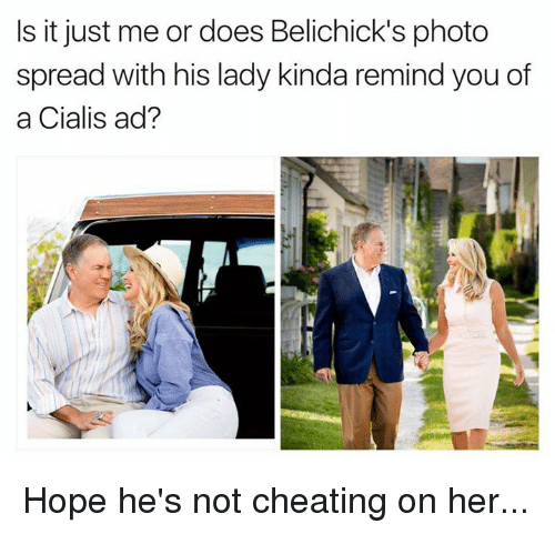 Cheating, Nfl, and Hope: Is it just me or does Belichick's photo  spread with his lady kinda remind you of  a Cialis ad? Hope he's not cheating on her...