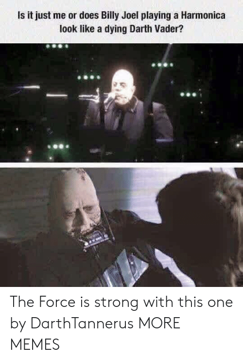 darth: Is it just me or does Billy Joel playing a Harmonica  look like a dying Darth Vader? The Force is strong with this one by DarthTannerus MORE MEMES