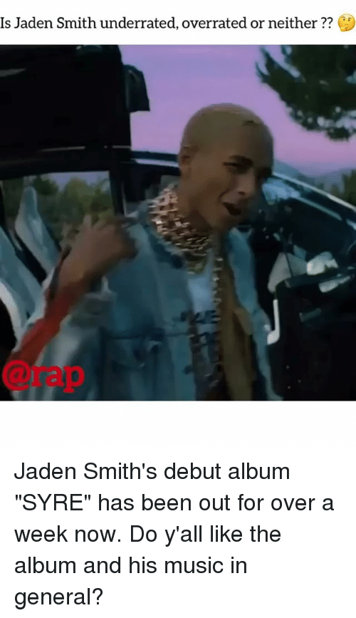 """Jaden Smith, Memes, and Music: Is Jaden Smith underrated, overrated or neither??  @rap Jaden Smith's debut album """"SYRE"""" has been out for over a week now. Do y'all like the album and his music in general?"""