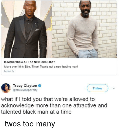 Idris: Is Mahershala Ali The New Idris Elba?  Move over ldris Elba, Tinsel Towns got a new leading man!  vone tv  Tracy Clayton  @brokeymc poverty  Follow  what if I told you that we're allowed to  acknowledge more than one attractive and  talented black man at a time twos too many