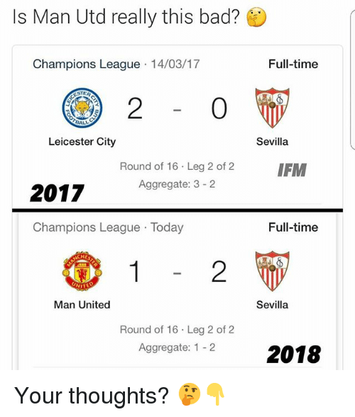 Leicester City: Is Man Utd really this bad?  Champions League 14/03/17  Full-time  STER  2  0  Leicester City  Sevilla  Round of 16 Leg 2 of 2 IFM  Aggregate: 3 2  2017  Champions League Today  Full-time  HE  2  Man United  Sevilla  Round of 16 Leg 2 of 2  Aggregate: 1-22018 Your thoughts? 🤔👇