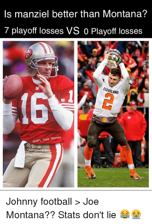 Joe Montana: Is manziel better than Montana?  7 playoff losses VS 0 Playoff losses  CLEVELAND  NFL Hate Memes Johnny football > Joe Montana?? Stats don't lie 😂😭