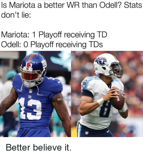 Tds, Believe, and Lie: Is Mariota a better WR than Odell? Stats  don't lie:  Mariota: 1 Playoff receiving TD  Odell: O Playoff receiving TDs  3  NIESTNFLMEMES Better believe it.