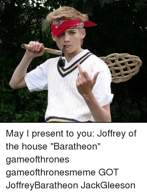 "Memes, 🤖, and Gameofthrones: is May I present to you: Joffrey of the house ""Baratheon"" gameofthrones gameofthronesmeme GOT JoffreyBaratheon JackGleeson"
