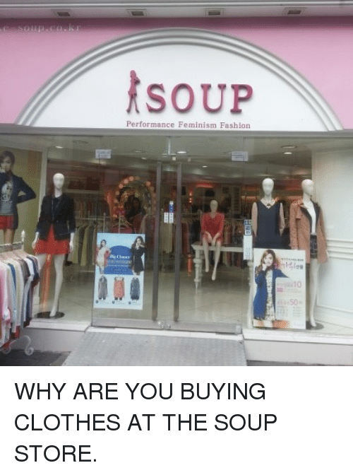 Why Are You Buying Clothes At A Soup Store