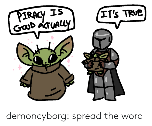 The Word: IS  PIRACY  Gaod AcTUALLY  IT's TRUE demoncyborg:  spread the word