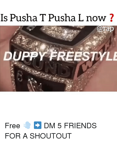 Friends, Memes, and Pusha T.: Is Pusha T Pusha L now?  arap  DUPPY FREESTYLE Free 💨 ➡️ DM 5 FRIENDS FOR A SHOUTOUT