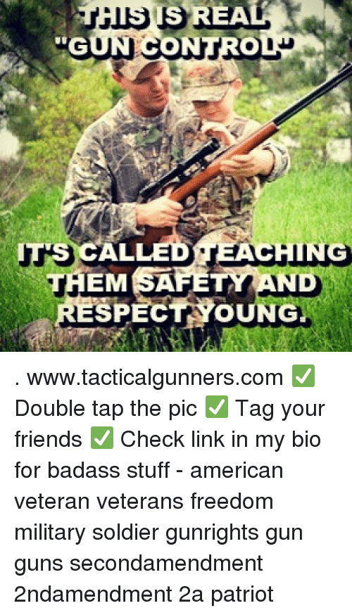 spect: IS REA  ALLED TEACHING  SPECT YOUNG  THEM SAFETY AND  J5 . www.tacticalgunners.com ✅ Double tap the pic ✅ Tag your friends ✅ Check link in my bio for badass stuff - american veteran veterans freedom military soldier gunrights gun guns secondamendment 2ndamendment 2a patriot