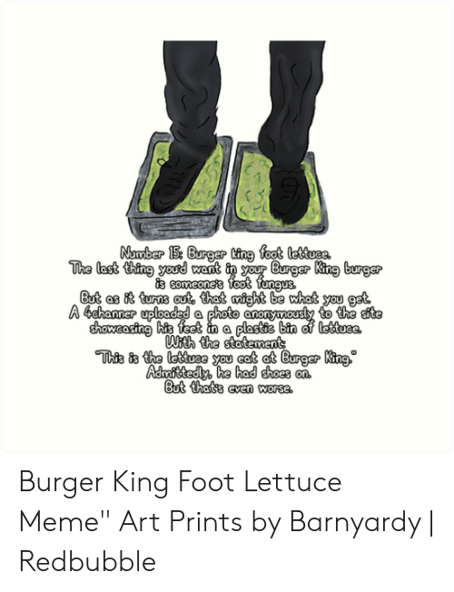 """Barnyardy: is someones  But as 8t turs aute that might be what you get  nqu  to the site  Admittedly he had shoes on Burger King Foot Lettuce Meme"""" Art Prints by Barnyardy 