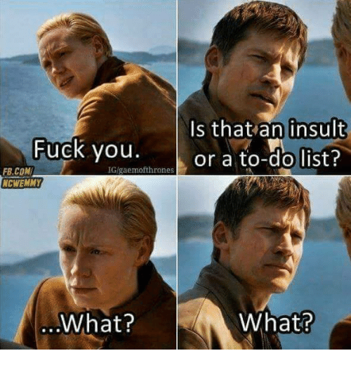 Fuck You, Memes, and fb.com: Is that an insult  Fuck you.  or a to-do list?  IGlgaemofthrones  FB.COM  NCHEMMY  What?  What?