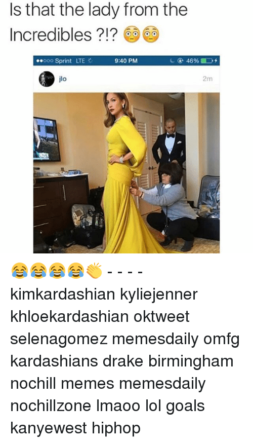 Drake, Goals, and Kardashians: Is that the lady from the  Incredibles  Sprint LTE  9:40 PM  2m 😂😂😂😂👏 - - - - kimkardashian kyliejenner khloekardashian oktweet selenagomez memesdaily omfg kardashians drake birmingham nochill memes memesdaily nochillzone lmaoo lol goals kanyewest hiphop
