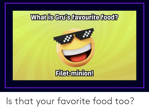 Food: Is that your favorite food too?