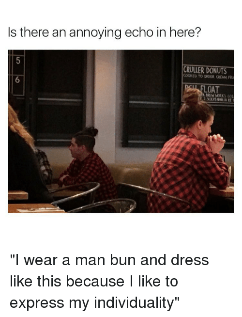 """Funny, Man Bun, and Donuts: Is there an annoying echo in here?  CRULLER DONUTS  COOKED TO ORDER CREAM FRU  LOAT  MNREW WORKS 60L """"I wear a man bun and dress like this because I like to express my individuality"""""""