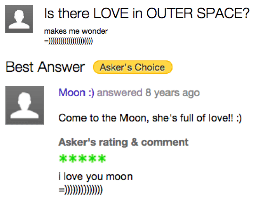 Love, I Love You, and Best: Is there LOVE in OUTER SPACE?  makes me wonder   Best Answer Asker's Choice  Moon :) answered 8 years ago  Come to the Moon, she's full of love!!:)  Asker's rating & comment  ae ek  i love you moon