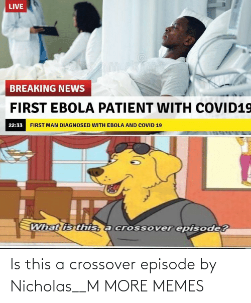 Nicholas: Is this a crossover episode by Nicholas__M MORE MEMES