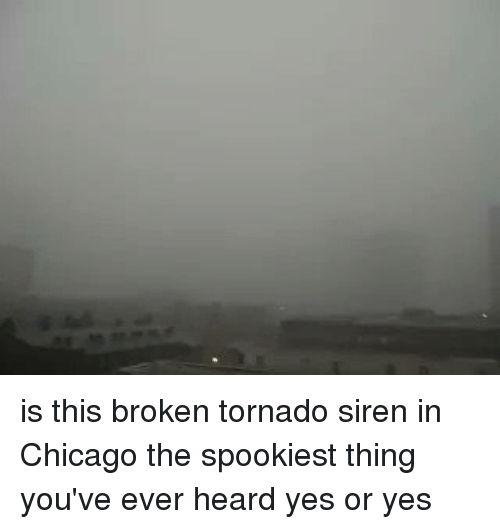 Sirening: is this broken tornado siren in Chicago the spookiest thing you've ever heard yes or yes