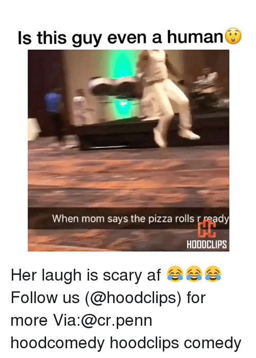 Af, Funny, and Pizza: Is this guy even a human  When mom says the pizza rolls r peady  HOODCLIPS Her laugh is scary af 😂😂😂 Follow us (@hoodclips) for more Via:@cr.penn hoodcomedy hoodclips comedy