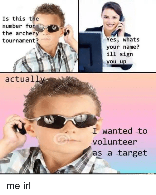 archery: Is this the  number fonAİ  the archery  tournament?  es, whats  your name?  ill sigr  you u  actual  I wanted to  volunteer  as a target me irl