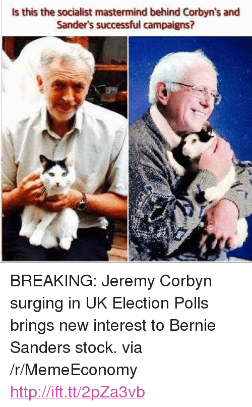 "uk election: Is this the socialist mastermind behind Corbyn's and  Sander's successful campaigns <p>BREAKING: Jeremy Corbyn surging in UK Election Polls brings new interest to Bernie Sanders stock. via /r/MemeEconomy <a href=""http://ift.tt/2pZa3vb"">http://ift.tt/2pZa3vb</a></p>"