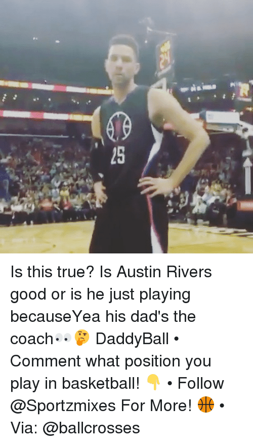 Basketball, Memes, and True: Is this true? Is Austin Rivers good or is he just playing becauseYea his dad's the coach👀🤔 DaddyBall • Comment what position you play in basketball! 👇 • Follow @Sportzmixes For More! 🏀 • Via: @ballcrosses