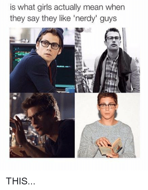 Nerdy Guys: is what girls actually mean when  they say they like nerdy guys THIS...
