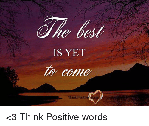 Memes, 🤖, and Think: IS YET  Think Positive <3 Think Positive words