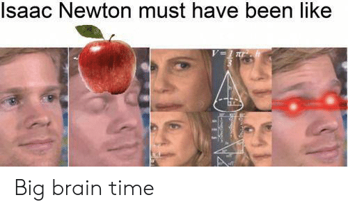 isaac: Isaac Newton must have been like Big brain time