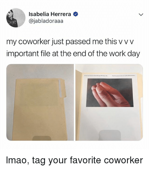 Lmao, Work, and Relatable: Isabelia Herrera  @jabladoraaa  ker just passed me this w  important file at the end of the work day lmao, tag your favorite coworker