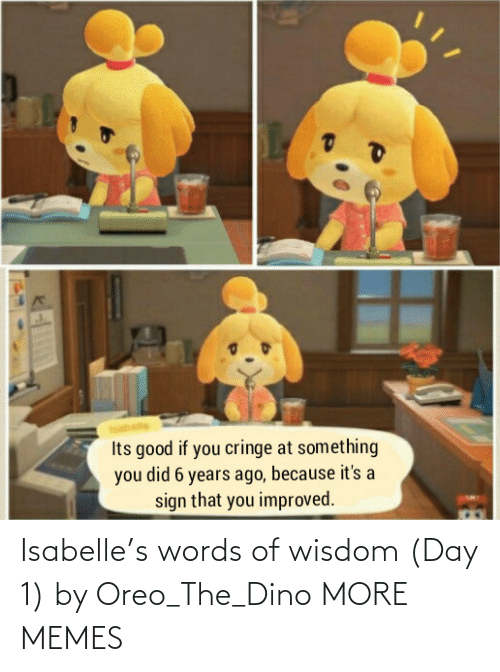 Wisdom: Isabelle's words of wisdom (Day 1) by Oreo_The_Dino MORE MEMES