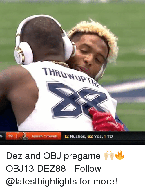 Memes, 🤖, and Isaiah: Isaiah Crowell  12 Rushes, 62 Yds, 1 TD Dez and OBJ pregame 🙌🏼🔥 OBJ13 DEZ88 - Follow @latesthighlights for more!