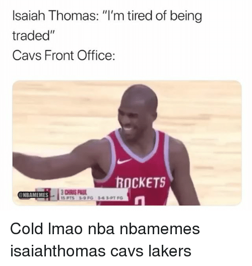 "Basketball, Cavs, and Los Angeles Lakers: Isaiah Thomas: ""I'm tired of being  traded""  Cavs Front Office:  ROCKETS  NBAMEMES Cold lmao nba nbamemes isaiahthomas cavs lakers"