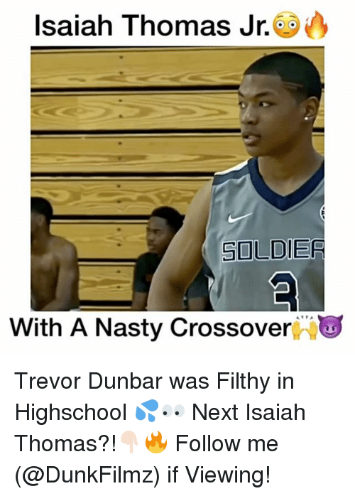 Nasty: Isaiah Thomas Jr.  SOLDIER  With A Nasty Crossover Trevor Dunbar was Filthy in Highschool 💦👀 Next Isaiah Thomas?!👇🏻🔥 Follow me (@DunkFilmz) if Viewing!