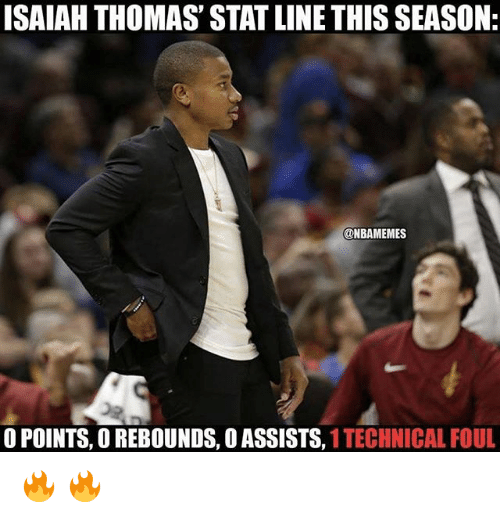 Nba, Isaiah Thomas, and Thomas: ISAIAH THOMAS' STAT LINE THIS SEASON  ONBAMEMES  O POINTS, O REBOUNDS, O ASSISTS, 1 TECHNICAL FOUL 🔥 🔥