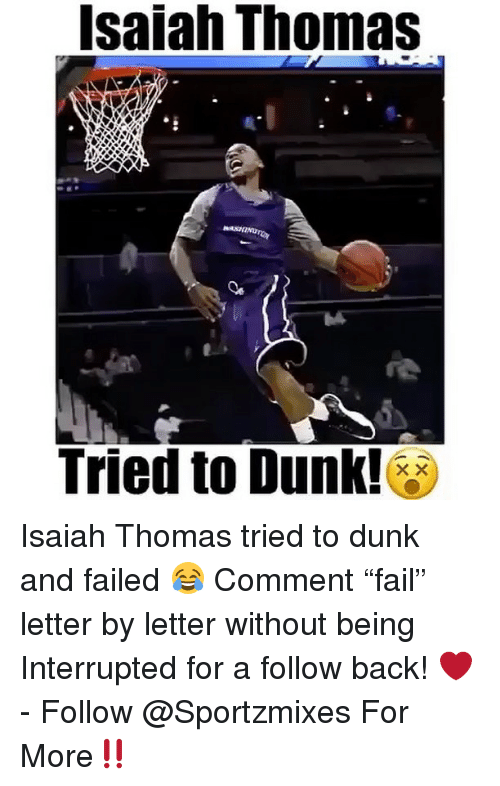 """Dunk, Memes, and Back: Isaiah Thomas  Tried to Dunk!** Isaiah Thomas tried to dunk and failed 😂 Comment """"fail"""" letter by letter without being Interrupted for a follow back! ❤️ - Follow @Sportzmixes For More‼️"""