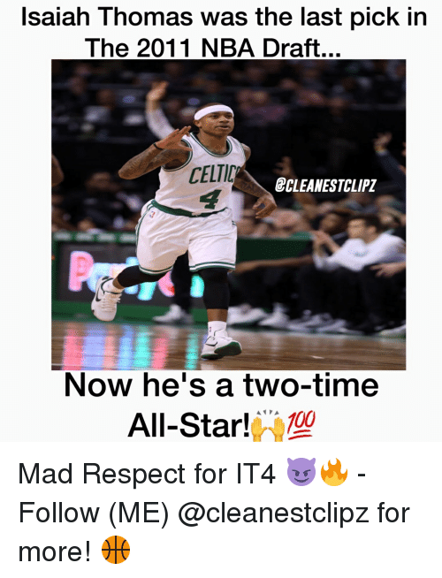 All Star, Celtic, and Memes: Isaiah Thomas was the last pick in  The 2011 NBA Draft...  CELTIC  ECLEANESTCLIPZ  NOW he S a two-time  A PA  100  All-Star! Mad Respect for IT4 😈🔥 - Follow (ME) @cleanestclipz for more! 🏀