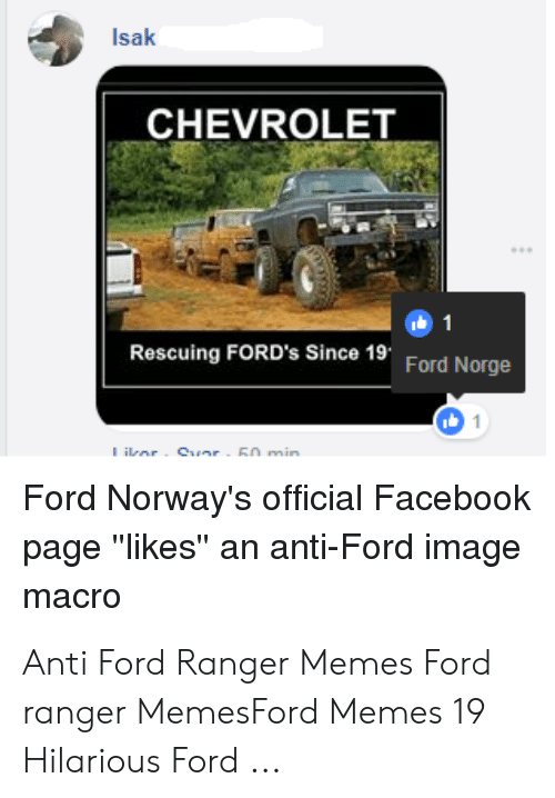 """Anti Ford: Isak  CHEVROLET  Rescuing FORD's Since 19  Ford Norge  Ford Norway's official Facebook  page """"likes"""" an anti-Ford image  macro Anti Ford Ranger Memes Ford ranger MemesFord Memes 19 Hilarious Ford ..."""