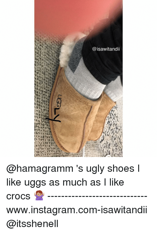Crocs, Instagram, and Memes: @isawitandii  91  LGL/ @hamagramm 's ugly shoes I like uggs as much as I like crocs 🙅🏽 ----------------------------- www.instagram.com-isawitandii @itsshenell